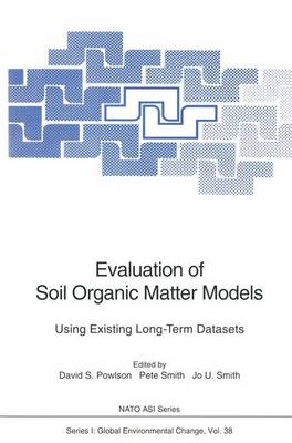 """Evaluation of Soil Organic Matter Models Using Existing Long-Term Datasets: Proceedings of the NATO Advanced Research Workshop """"Evaluation of Soil Organic Matter Models Using Existing Long-Term Datasets"""", Held at IACR-Rothamsted, Harpenden, UK, May 21-26, 1995 - NATO ASI v. 38 (Hardback)"""