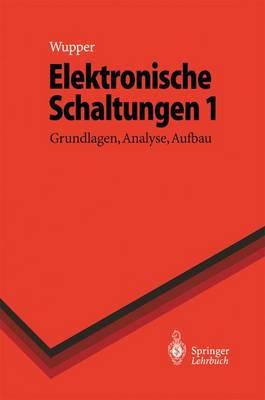 Elektronische Schaltungen 1: Grundlagen, Analyse, Aufbau - Springer-Lehrbuch (Hardback)