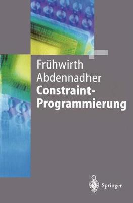 Constraint-Programmierung: Grundlagen Und Anwendungen - Springer-Lehrbuch (Paperback)