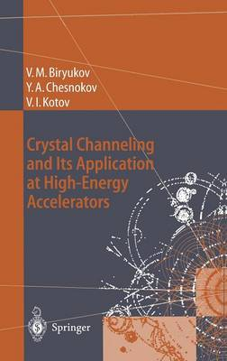 Crystal Channeling and Its Application at High-Energy Accelerators - Accelerator Physics (Hardback)