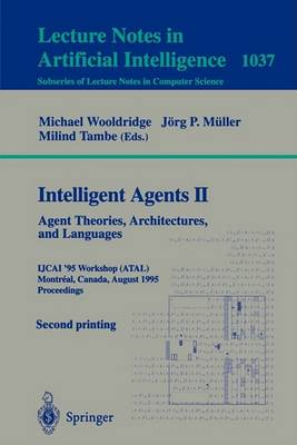 Intelligent Agents II: Agent Theories, Architectures, and Languages: IJCAI'95-ATAL Workshop, Montreal, Canada, August 19-20, 1995 Proceedings - Lecture Notes in Computer Science 1037 (Paperback)