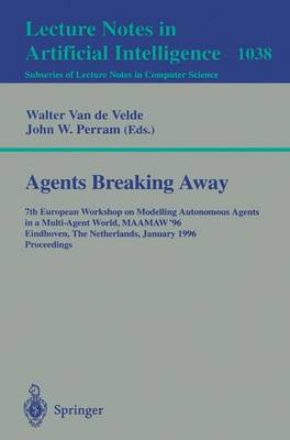 Agents Breaking Away: 7th European Workshop on Modelling Autonomous Agents in a Multi-Agent World, MAAMAW '96, Eindhoven, The Netherlands, January 22 - 25, 1996. Proceedings - Lecture Notes in Computer Science 1038 (Paperback)