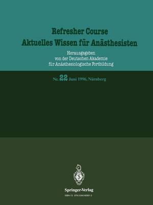 Juni 1996, Nurnberg - Refresher Course - Aktuelles Wissen Fur Anasthesisten 22 (Paperback)