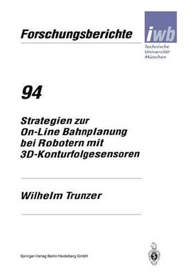 Strategien Zur On-Line Bahnplanung Bei Robotern Mit 3d-Konturfolgesensoren - Iwb Forschungsberichte 94 (Paperback)
