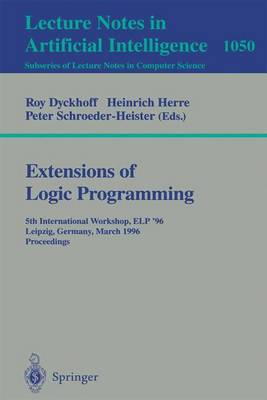 Extensions of Logic Programming: 5th International Workshop, ELP '96, Leipzig, Germany, March 28 - 30, 1996. Proceedings. - Lecture Notes in Computer Science 1050 (Paperback)