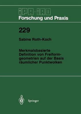 Merkmalsbasierte Definition Von Freiformgeometrien Auf Der Basis R umlicher Punktwolken - IPA-Iao - Forschung Und Praxis 229 (Paperback)