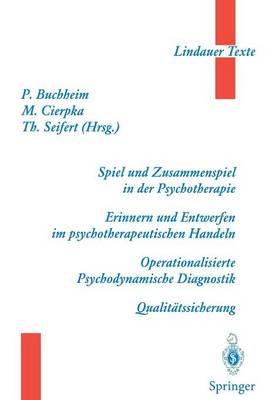 Spiel Und Zusammenspiel in Der Psychotherapie -- Erinnern Und Entwerfen Im Psychotherapeutischen Handeln -- Operationalisierte Psychodynamische Diagnostik -- Qualitatssicherung - Lindauer Texte (Paperback)