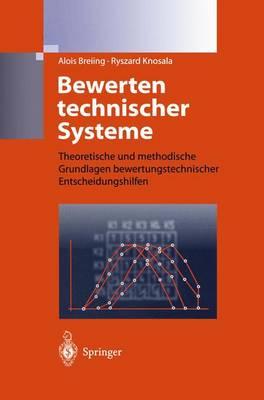 Bewerten Technischer Systeme: Theoretische Und Methodische Grundlagen Bewertungstechnischer Entscheidungshilfen (Hardback)