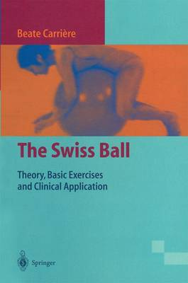 The Swiss Ball: Theory, Basic Exercises and Clinical Application (Paperback)