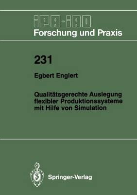 Qualitatsgerechte Auslegung Flexibler Produktionssysteme mit Hilfe von Simulation - IPA-IAO - Forschung und Praxis 231 (Paperback)