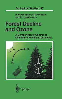 Forest Decline and Ozone: A Comparison of Controlled Chamber and Field Experiments - Ecological Studies 127 (Hardback)