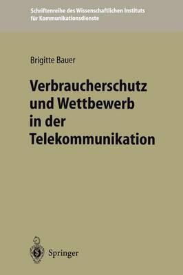 Verbraucherschutz und Wettbewerb in der Telekommunikation - Schriftenreihe DES Wissenschaftlichen Instituts fur Kommunikationsdienste 20 (Paperback)