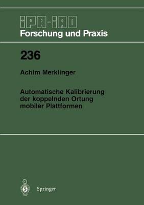 Automatische Kalibrierung der Koppelnden Ortung Mobiler Plattformen - IPA-IAO - Forschung und Praxis 236 (Paperback)