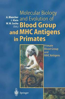 Molecular Biology and Evolution of Blood Group and MHC Antigens in Primates (Hardback)