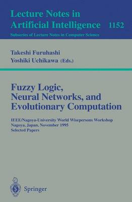 Fuzzy Logic, Neural Networks, and Evolutionary Computation: IEEE/Nagoya-University World Wisepersons Workshop, Nagoya, Japan, November 14 - 15, 1995, Selected Papers - Lecture Notes in Artificial Intelligence 1152 (Paperback)