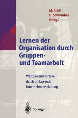 Lernen Der Organisation Durch Gruppen- Und Teamarbeit: Wettbewerbsvorteile Durch Umfassende Unternehmensplanung (Hardback)