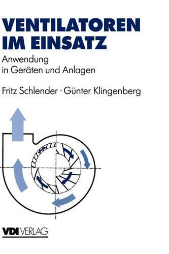 Ventilatoren Im Einsatz: Anwendung in Ger ten Und Anlagen - VDI-Buch (Hardback)