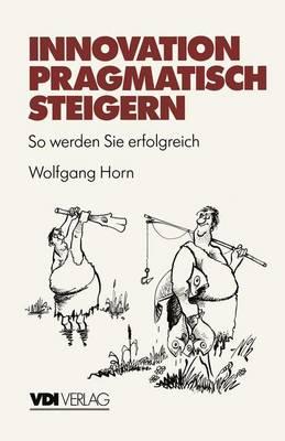 Innovation Pragmatisch Steigern - VDI-Buch (Paperback)