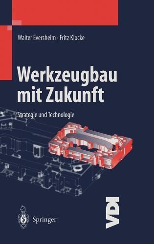 Werkzeugbau Mit Zukunft: Strategie Und Technologie - VDI-Buch (Hardback)