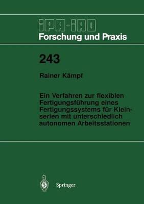 Ein Verfahren Zur Flexiblen Fertigungsf�hrung Eines Fertigungssystems F�r Kleinserien Mit Unterschiedlich Autonomen Arbeitsstationen - IPA-Iao - Forschung Und Praxis 243 (Paperback)