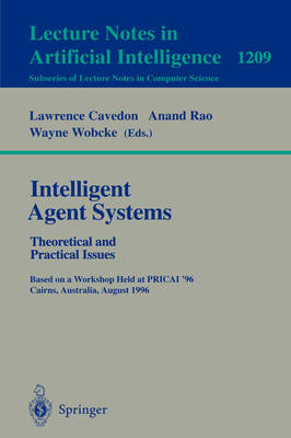 Intelligent Agent Systems: Theoretical and Practical Issues: Theoretical and Practical Issues. Based on a Workshop Held at PRICAI '96, Cairns, Australia, August 26-30, 1996 - Lecture Notes in Computer Science 1209 (Paperback)