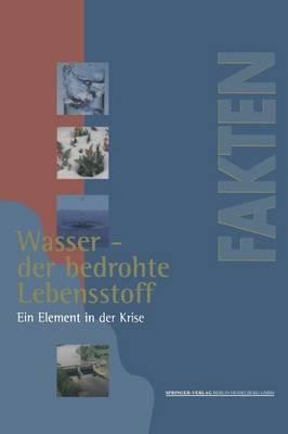 Wasser -- Der Bedrohte Lebensstoff: Ein Element in Der Krise Berichte, Analysen, Argumente - Taschenbuchreihe Fakten (Paperback)