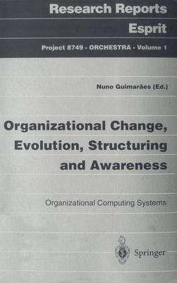 Organizational Change, Evolution, Structuring and Awareness: Organizational Computing Systems - Research Reports Esprit 1 (Paperback)