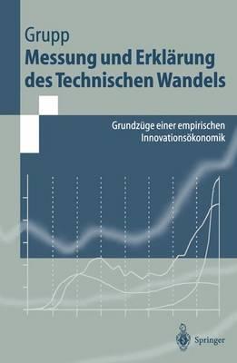 Messung Und Erkl rung Des Technischen Wandels: Grundz ge Einer Empirischen Innovations konomik - Springer-Lehrbuch (Paperback)