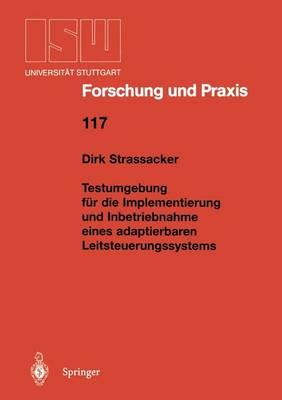 Testumgebung F r Die Implementierung Und Inbetriebnahme Eines Adaptierbaren Leitsteuerungssystems - Isw Forschung Und Praxis 117 (Paperback)