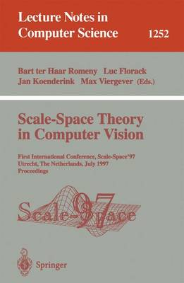 Scale-Space Theory in Computer Vision: First International Conference, Scale-Space '97, Utrecht, The Netherlands, July 2 - 4, 1997, Proceedings - Lecture Notes in Computer Science 1252 (Paperback)