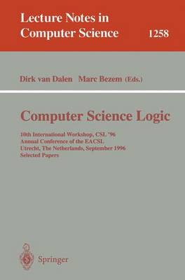 Computer Science Logic: 10th International Workshop, CSL '96, Annual Conference of the EACSL, Utrecht, The Netherlands, September 21 - 27, 1996, Selected Papers - Lecture Notes in Computer Science 1258 (Paperback)