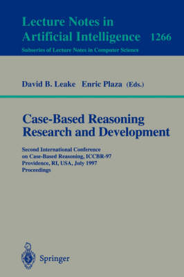 Case-Based Reasoning Research and Development: Second International Conference on Case-Based Reasoning, ICCBR-97 Providence, RI, USA, July 25-27, 1997 Proceedings - Lecture Notes in Computer Science 1266 (Paperback)