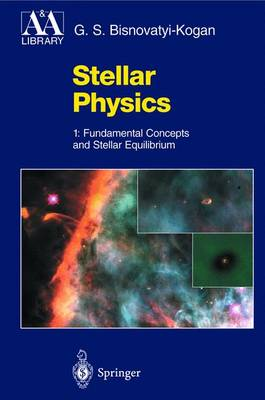 Stellar Physics: 1: Fundamental Concepts and Stellar Equilibrium - Astronomy and Astrophysics Library (Hardback)