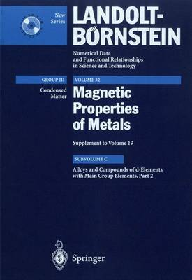 Alloys and Compounds of D-Elements with Main Group Elements: Alloys and Compounds of d-Elements with Main Group Elements. Part 2 Magnetic Properties of Metals, Subvolume C Pt. 2 - Condensed Matter 32C (Hardback)