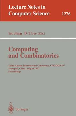 Computing and Combinatorics: Third Annual International Conference, COCOON '97, Shanghai, China, August 20-22, 1997. Proceedings. - Lecture Notes in Computer Science 1276 (Paperback)