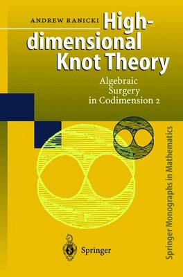 High-Dimensional Knot Theory: High-dimensional Knot Theory Algebraic Surgery in Codimension v. 2 - Springer Monographs in Mathematics (Hardback)