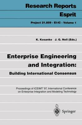 Enterprise Engineering and Integration: Building International Consensus: Proceedings of ICEIMT '97, International Conference on Enterprise Integration and Modeling Technology, Torino, Italy, October 28-30, 1997 - Research Reports Esprit (Paperback)