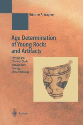 Age Determination of Young Rocks and Artifacts: Physical and Chemical Clocks in Quaternary Geology and Archaeology - Natural Science in Archaeology (Hardback)