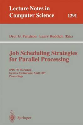 Job Scheduling Strategies for Parallel Processing: IPPS '97 Workshop, Geneva, Switzerland, April 5, 1997, Proceedings - Lecture Notes in Computer Science 1291 (Paperback)
