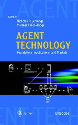 Agent Technology: Foundations, Applications, and Markets (Hardback)