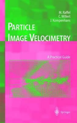 Particle Image Velocimetry: A Practical Guide - Experimental Fluid Mechanics (Hardback)