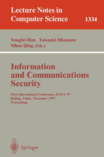 Information and Communications Security: First International Conference, ICIS'97, Beijing, China, November 11-14, 1997, Proceedings - Lecture Notes in Computer Science 1334 (Paperback)