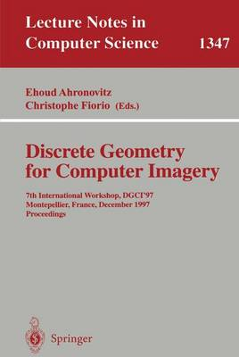 Discrete Geometry for Computer Imagery: 7th International Workshop, DGCI '97, Montpellier, France, December 3-5, 1997, Proceedings - Lecture Notes in Computer Science 1347 (Paperback)