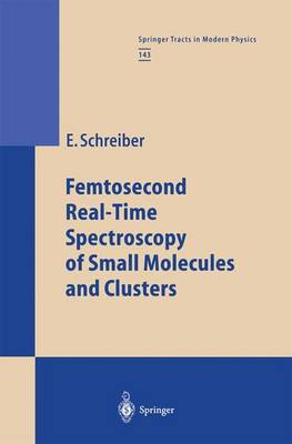 Femtosecond Real-Time Spectroscopy of Small Molecules and Clusters - Springer Tracts in Modern Physics 143 (Hardback)
