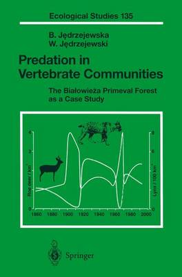 Predation in Vertebrate Communities: The Bialowieza Primeval Forest as a Case Study - Ecological Studies 135 (Hardback)