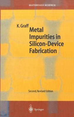 Metal Impurities in Silicon-device Fabrication - Springer Series in Materials Science v. 24 (Hardback)
