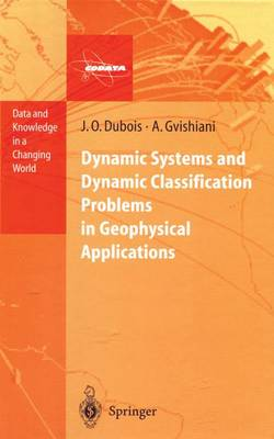 Dynamic Systems and Dynamic Classification Problems in Geophysical Applications - Data and Knowledge in a Changing World (Closed) (Hardback)