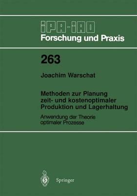 Methoden zur Planung Zeit- und Kostenoptimaler Produktion und Lagerhaltung - IPA-IAO - Forschung und Praxis 263 (Paperback)