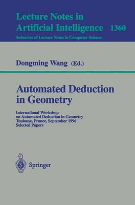 Automated Deduction in Geometry: International Workshop on Automated Deduction in Geometry, Toulouse, France, September 27-29, 1996, Selected Papers - Lecture Notes in Artificial Intelligence 1360 (Paperback)
