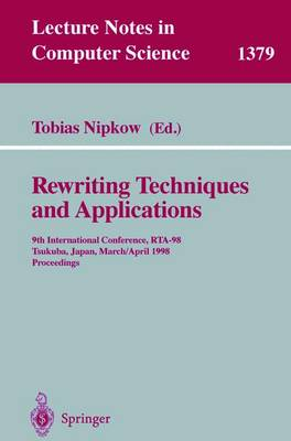 Rewriting Techniques and Applications: 9th International Conference, RTA-98, Tsukuba, Japan, March 30 - April 1, 1998, Proceedings - Lecture Notes in Computer Science 1379 (Paperback)